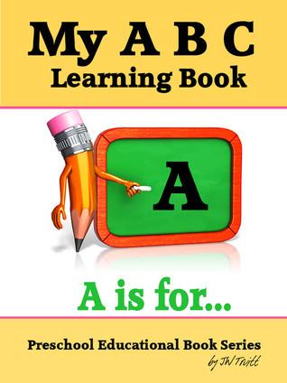 My A B C Learning Book: Preschool Educational Book Series  by  JW Truitt