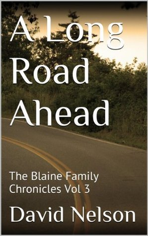 A Long Road Ahead: The Blaine Family Chronicles Vol 3  by  David Nelson