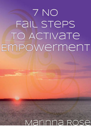 7 No Fail Steps To Activate Empowerment Marinna Rose