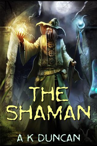 The Shaman Alasdair K. Duncan
