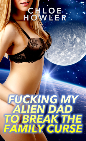 Fucking My Alien Dad To Break The Family Curse Chloe Howler