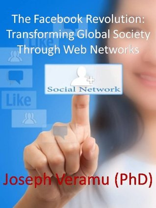 The Facebook Revolution: Transforming Global Society Through Web Networks (Science, Technology & Global Society Series) Joseph Veramu