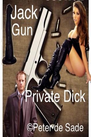 Jack Gun Private Dick  by  Peter de Sade