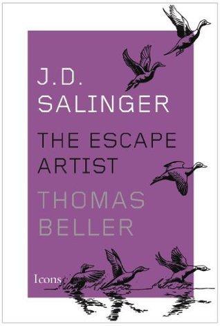 J.D. Salinger: The Escape Artist  by  Thomas Beller