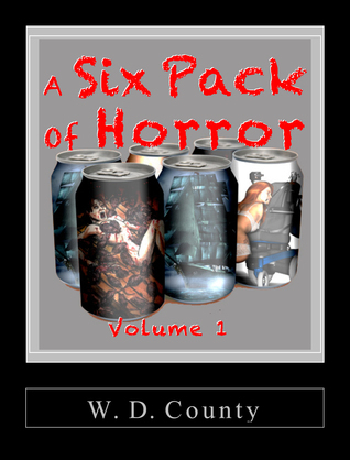 Six Pack of Horror: Volume 1  by  W.D. County