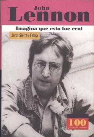 John Lennon Imagina que esto fue real (100 Personajes) (100 Personajes)  by  Jordi Sierra i Fabra