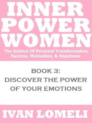INNER POWER WOMEN: Discover The Power Of Your Emotions Ivan Lomeli