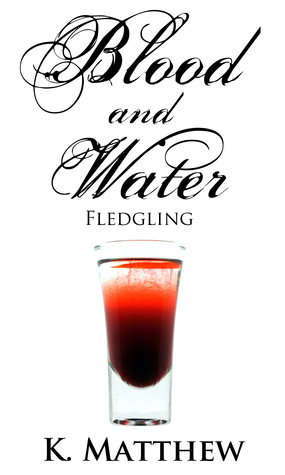 Fledgling (Blood and Water #3)  by  K. Matthew