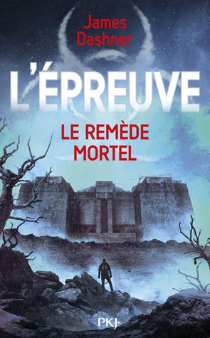 Le Remède Mortel (Lépreuve, #3)  by  James Dashner