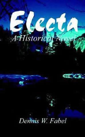 Electa: A Historical Novel  by  Dennis W. Fabel
