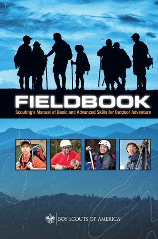 Fieldbook: Scoutings Manual of Basic and Advanced Skills for Outdoor Adventure Boy Scouts of America