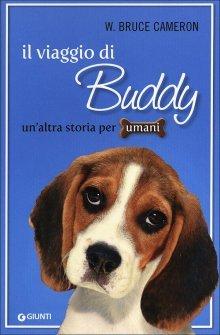 Il viaggio di Buddy. Unaltra storia per umani  by  W. Bruce Cameron