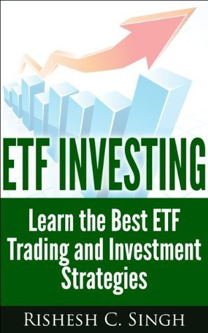 ETF Investing: Learn the Best ETF Trading and Investment Strategies  by  Rishesh C. Singh