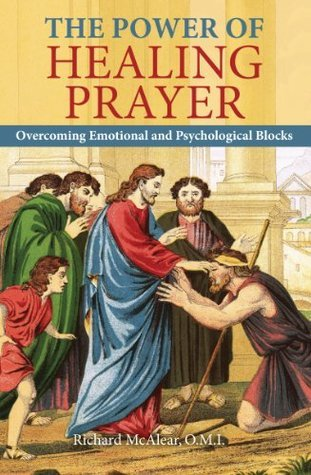 The Power of Healing Prayer: Overcoming Emotional and Psychological Blocks  by  Omi Richard McAlear