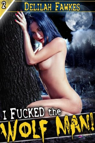 I Fucked the Wolf Man! (Monster Sex #2) Delilah Fawkes