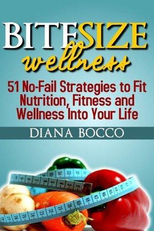 Bite Size Wellness  by  Diana Bocco