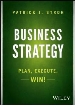 Business Strategy: Plan, Execute, WIN!  by  Patrick J. Stroh