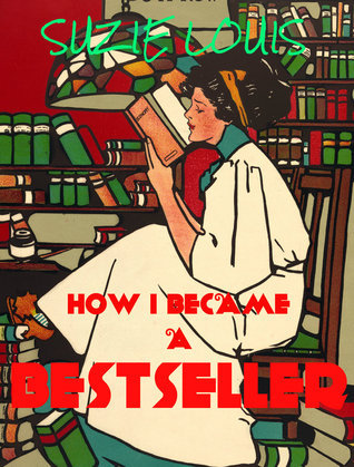 How I Became a Bestseller  by  Suzie Louis