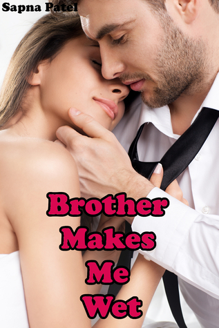 Brother Makes Me Wet  by  Sapna Patel