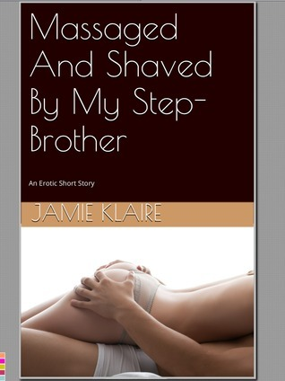 Massaged And Shaved By My Step-Brother  by  Jamie Klaire