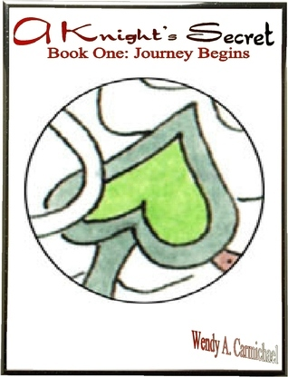 A Knights Secret: Book One: Journey Begins  by  Wendy Carmichael