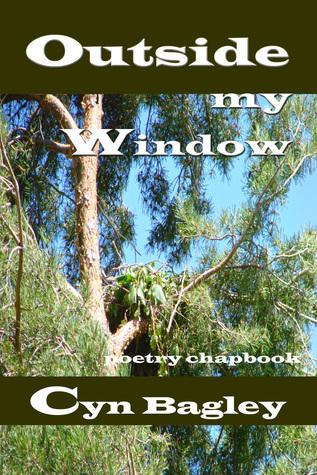 Outside my Window Cyn Bagley
