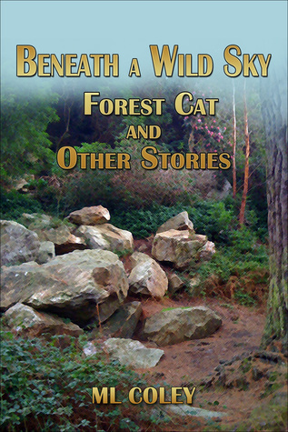Beneath a Wild Sky: Forest Cat and Other Stories  by  ML Coley
