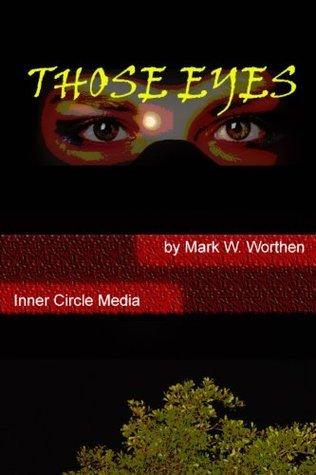 Those Eyes  by  Mark W. Worthen