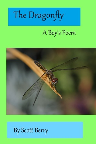 The Dragonfly: A Boys Poem Scott Berry