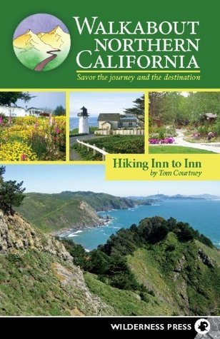 Walkabout Northern California: Hiking Inn to Inn  by  Tom Courtney