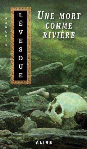 Une mort comme rivière: Les Carnets de Francis -3 Alire