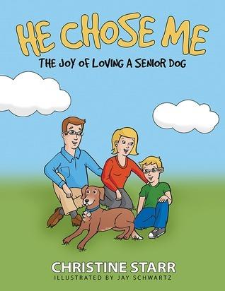 He Chose Me: The Joy of Loving a Senior Dog Christine Starr