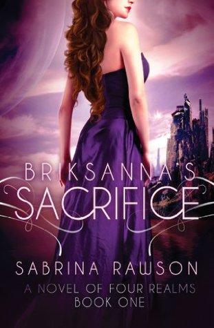 Briksannas Sacrifice: A Novel of Four Realms: Book One  by  Sabrina Rawson