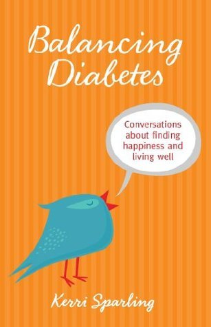 Balancing Diabetes: Conversations About Finding Happiness and Living Well  by  Kerri Sparling