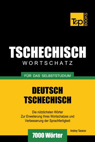 Deutsch-Tschechischer Wortschatz für das Selbststudium: 7000 Wörter Andrey Taranov