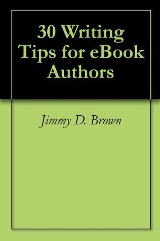 30 Writing Tips for eBook Authors Jimmy D. Brown