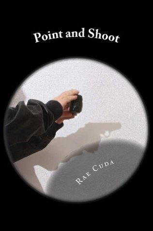 Point and Shoot  by  Rae Cuda