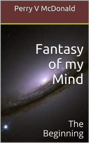 Fantasy of my Mind  by  Perry V McDonald