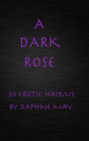 A Dark Rose: Thirty Erotic Haikus  by  Daphne May