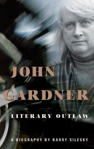 John Gardner: Literary Outlaw Barry Silesky