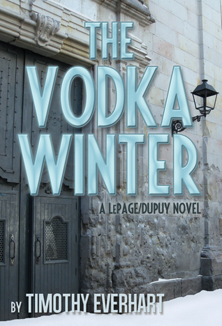 The Vodka Winter (LePage/Dupuy #2) Timothy  Everhart