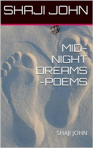MID- NIGHT DREAMS -POEMS: SHAJI JOHN  by  SHAJI JOHN