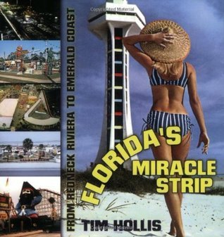 Florida�s Miracle Strip: From Redneck Riviera to Emerald Coast Tim Hollis