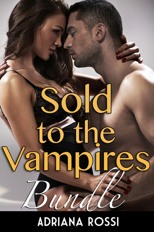 Sold to the Vampires Bundle (Paranormal Breeding Erotic Romance) Adriana Rossi