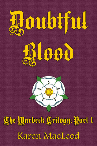 Doubtful Blood: Part I of The Warbeck Trilogy Karen MacLeod