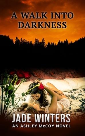 A Walk Into Darkness (Ashley McCoy #1)  by  Jade Winters
