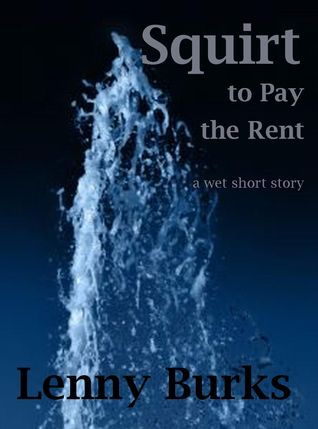 Squirt to Pay the Rent Lenny Burks