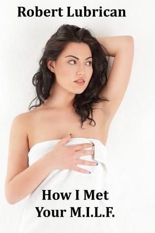 How I Met Your MILF  by  Robert Lubrican