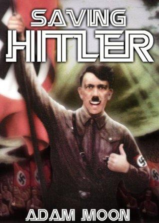 Saving Hitler Adam Moon