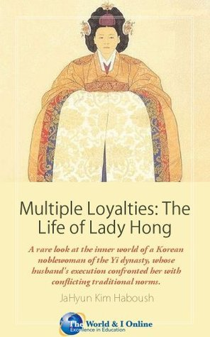 Multiple Loyalties: The Life of Lady Hong  by  JaHyun Haboush Kim